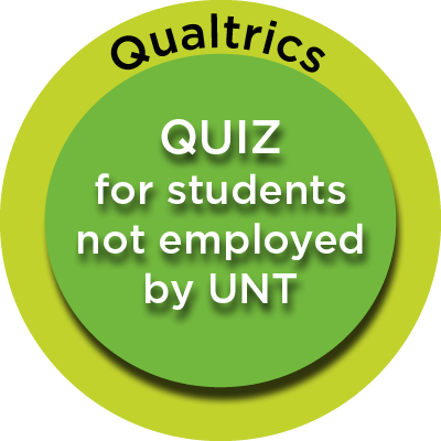 This leads to Qualtrics. Use Qualtrics if you are a student not employed by UNT